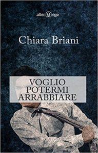 """""""Voglio potermi arrabbiare"""" di Chiara Briani – Alter Ego Edizioni"""